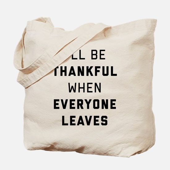 I'll Be Thankful When Everyone Leaves Tote Bag