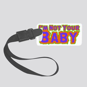 Im Not Your Baby Small Luggage Tag