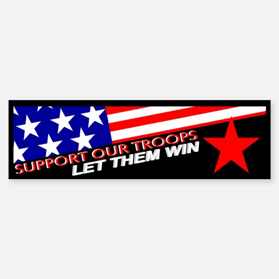 """""""Support Our Troops, Let Them Win"""" Bumper Bumper Sticker"""