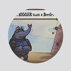 Bigger Than Beetle Round Ornament