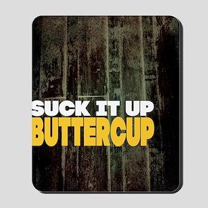 Suck it Up Buttercup Poster Mousepad