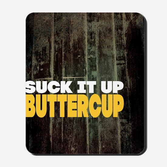 Suck it Up Buttercup Poster Mousepad