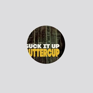 Suck it Up Buttercup Poster Mini Button