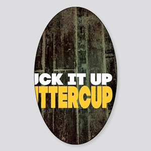 Suck it Up Buttercup Poster Sticker (Oval)