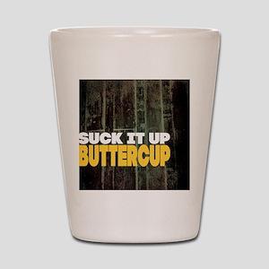Suck it Up Buttercup Poster Shot Glass