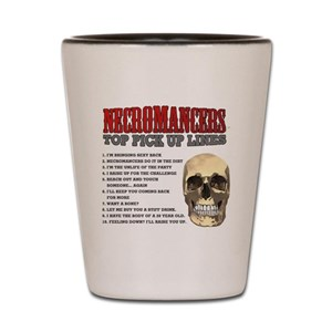 Necromancer Pick Up Lines Shot Glass