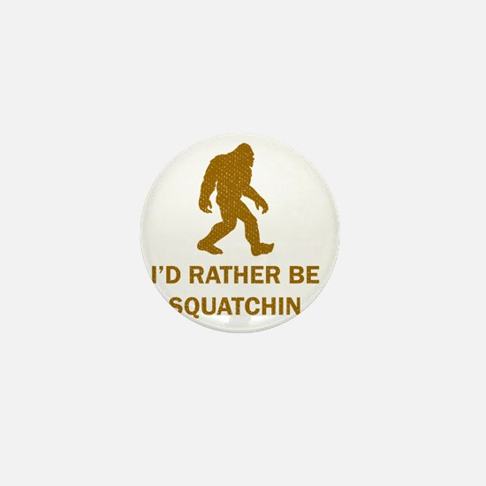 Id Rather Be Squatchin Mini Button