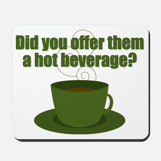 Did you offer them a hot beverage? Mousepad