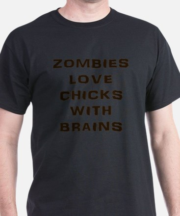 Zombies love chicks with brains T-Shirt