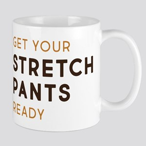 Get Your Stretch Pants Ready 11 oz Ceramic Mug