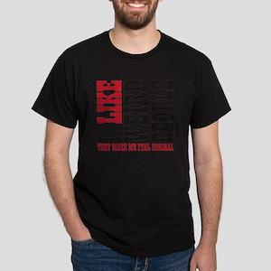 I like weird Dark T-Shirt
