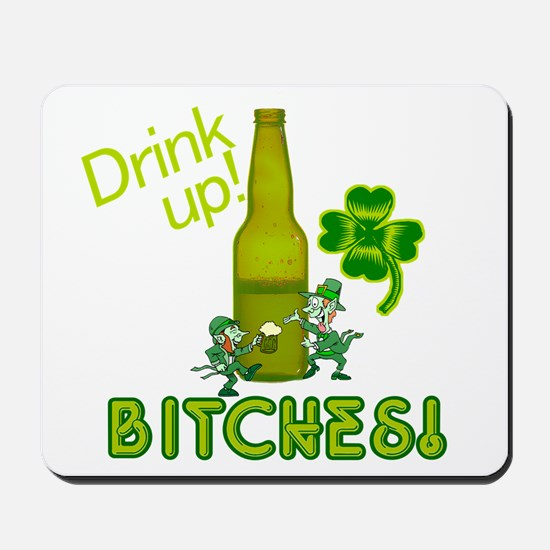 Drink Up Bitches! St. Patricks Day Mousepad