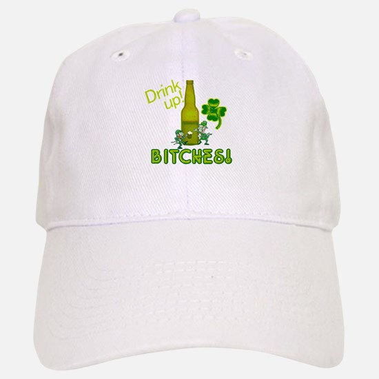 Drink Up Bitches! St. Patricks Day Baseball Baseball Cap