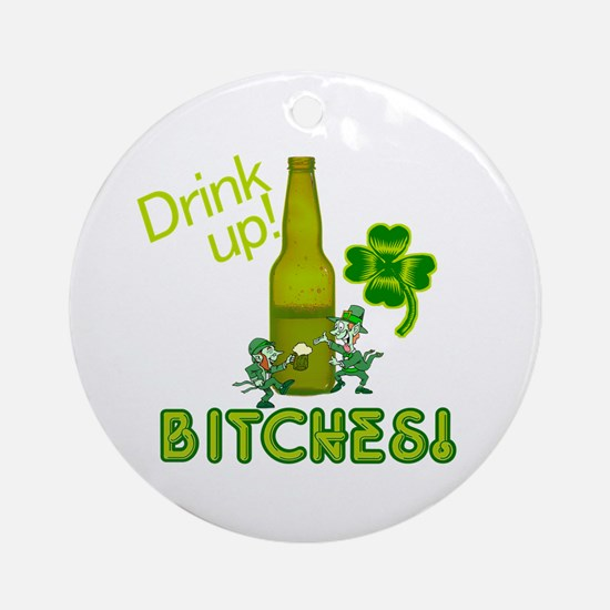 Drink Up Bitches! St. Patricks Day Ornament (Round
