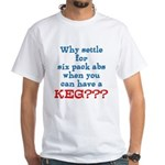 Why Settle For Six Pack Abs T-Shirt