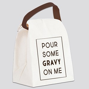Pour Some Gravy On Me Canvas Lunch Bag