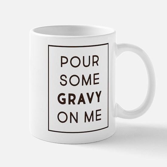 Pour Some Gravy On Me Mug