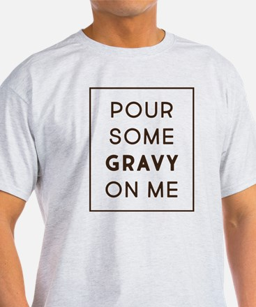 Pour Some Gravy On Me T-Shirt