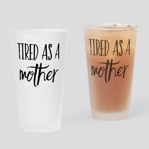 tired as a mother Drinking Glass