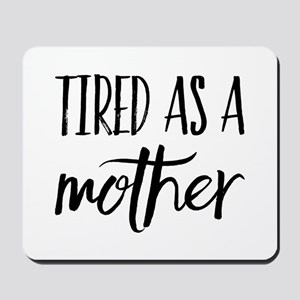tired as a mother Mousepad