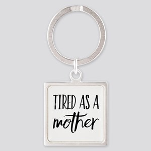 tired as a mother Keychains