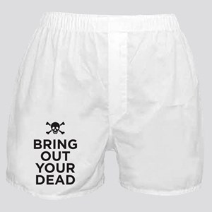 bring out your dead Boxer Shorts