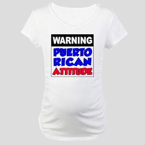 Warning Puerto Rican Attitude Maternity T-Shirt
