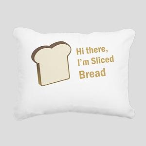 Hi There, Im Sliced Brea Rectangular Canvas Pillow