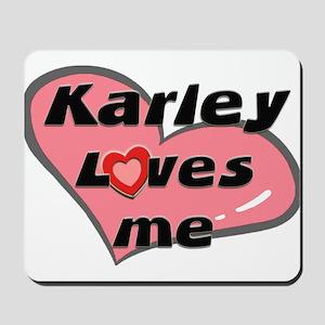 karley loves me  Mousepad