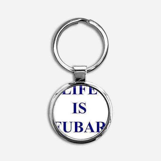 LIFE IS FUBAR Round Keychain