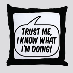 Trust me, I know what I'm doing! Throw Pillow