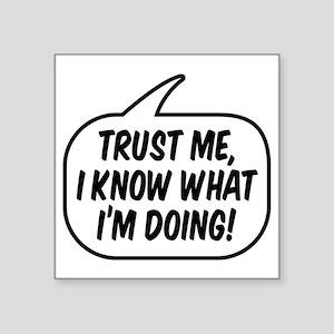 "Trust me, I know what I'm d Square Sticker 3"" x 3"""