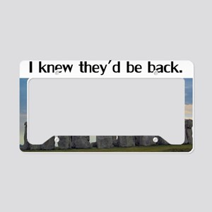I Knew Theyd Be Back License Plate Holder