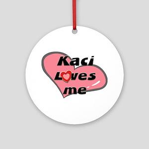 kaci loves me  Ornament (Round)