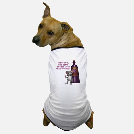 Cheese with your Whine? Dog T-Shirt