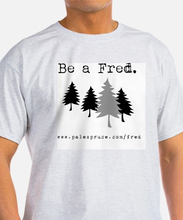 Be A Fred T-Shirt