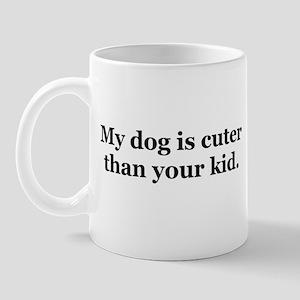 My dog is cuter than your kid Mug