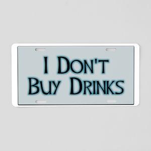 I Dont Buy Drinks Aluminum License Plate