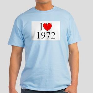 """I Love 1972"" Light T-Shirt"