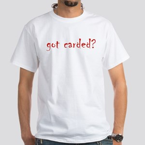 got carded? White T-Shirt