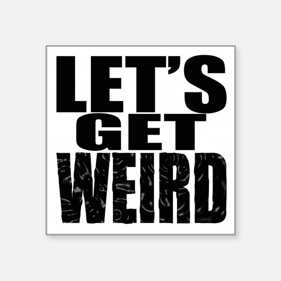 "Lets Get Weird Workaholics Square Sticker 3"" x 3"""