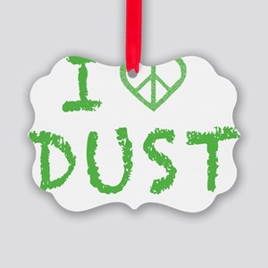 I LOVE DUST Picture Ornament