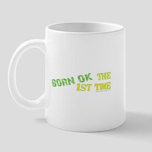 Born OK the First Time  Mug