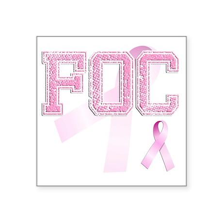 """FOC initials, Pink Ribbon, Square Sticker 3"""" x 3"""""""