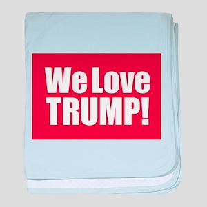 We Love Trump baby blanket