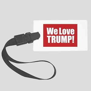 We Love Trump Large Luggage Tag