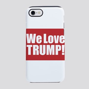 We Love Trump iPhone 7 Tough Case