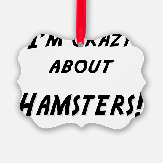 Im crazy about HAMSTERS Ornament