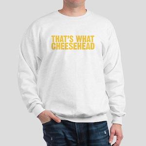 thatswhatcheeseheadyellow Sweatshirt