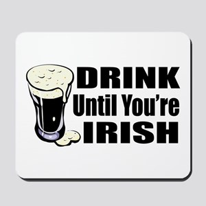 Drink Until You're Irish Mousepad